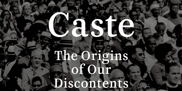 Pictured above: A portion of Caste: The Origins of Our Discontents by Isabel Wilkerson (Random House, 2020).