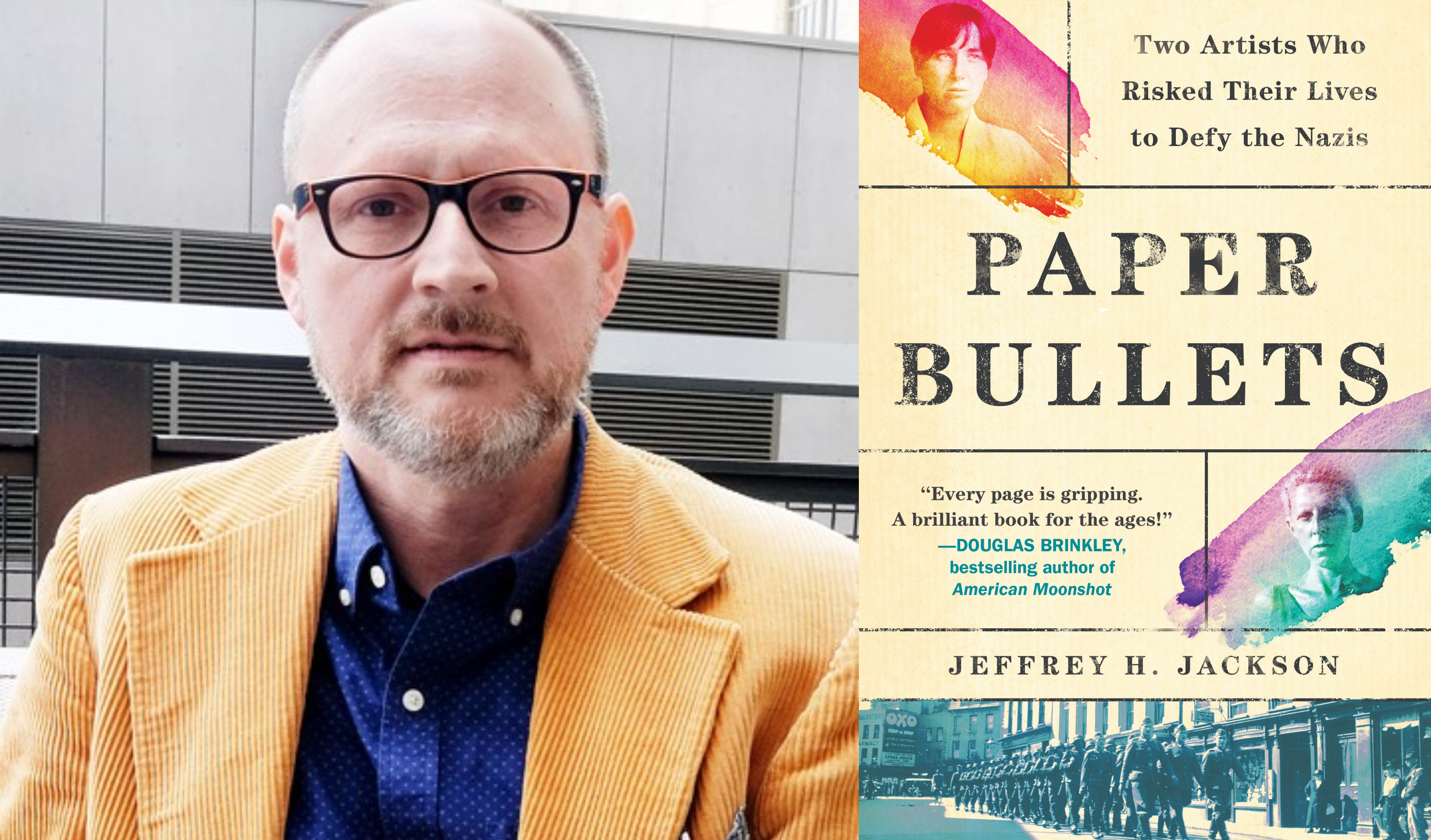 Author Dr. Jeffrey Jackson and the cover of Paper Bullets: Two Artists Who Risked Their Lives to Defy the Nazis (Algonquin Books, 2020).